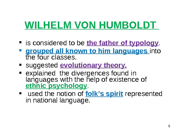 WILHELM VON HUMBOLDT is considered to be the father of typology.  grouped all known to