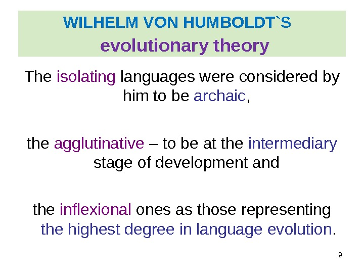 WILHELM VON HUMBOLDT`S evolutionary theory The isolating languages were considered by him to be archaic ,