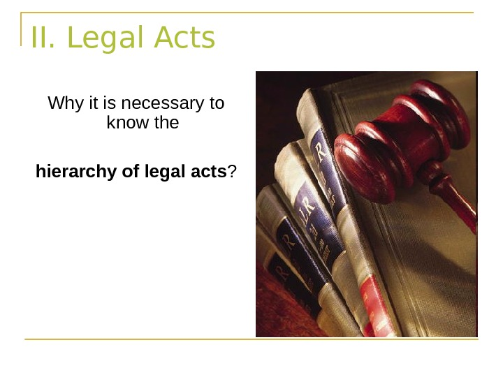 II. Legal Acts Why it is necessary to know the hierarchy of legal acts