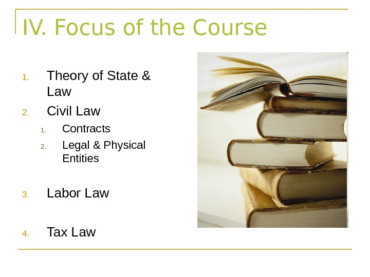 IV. Focus of the Course 1. Theory of State & Law 2. Civil Law