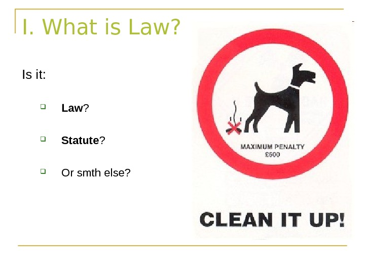 I. What is Law? Is it:  Law ?  Statute ?  Or