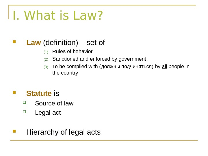 I. What is Law?  Law (definition) – set of (1) Rules of behavior