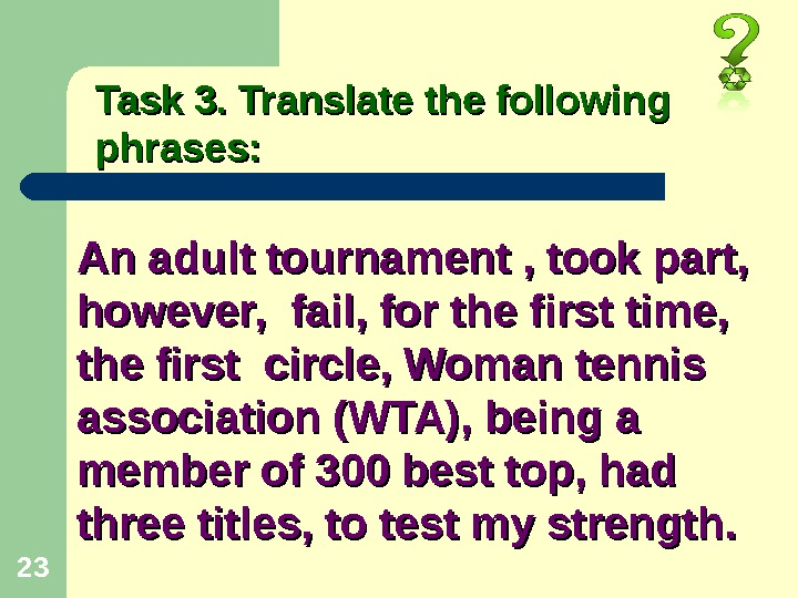 23 Task 3. Translate the following phrases: An adult tournament , took part,  however,