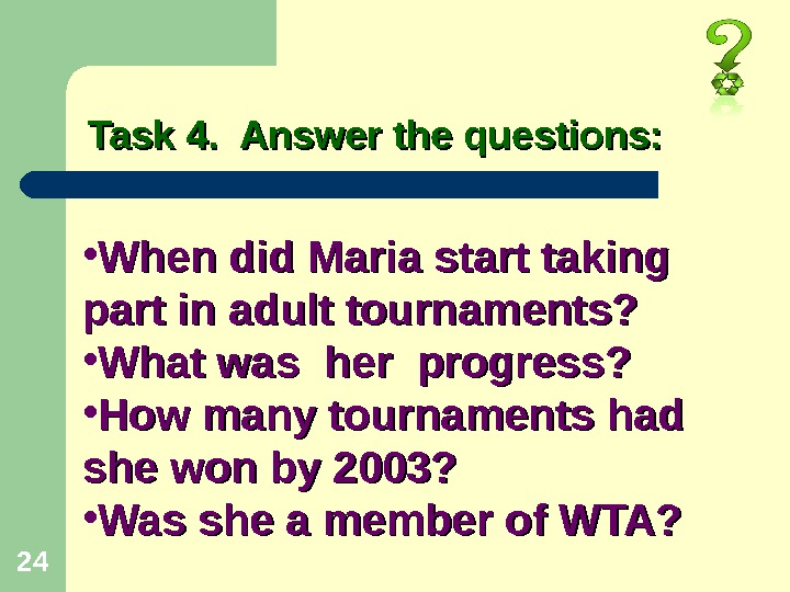 24 Task 4.  Answer the questions:  • When did Maria start taking part in