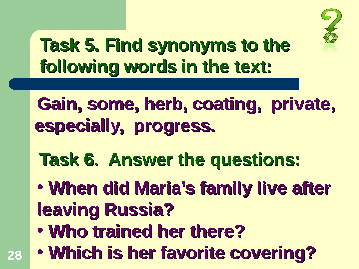 28 Task 5. Find synonyms to the following words in the text: Gain, some, herb, coating,