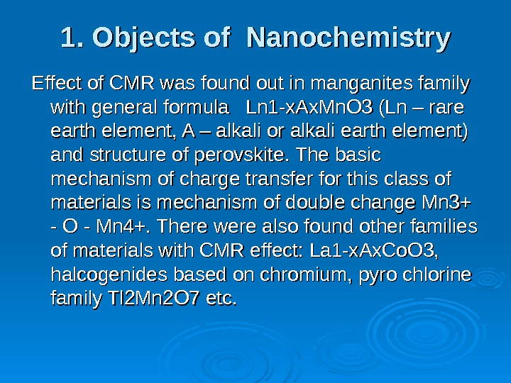 1. Objects of Nanochemistry Effect of CMR was found out in manganites family with general formula