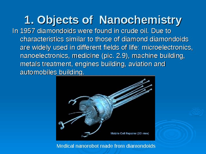 1. Objects of Nanochemistry In In 1957 diamondoids were found in crude oil. .  Due