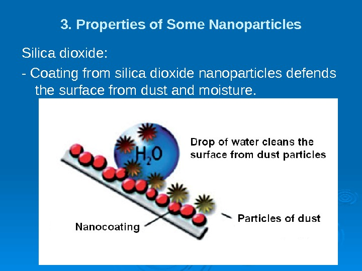 3. Properties of Some Nanoparticles Silica dioxide: - Coating from silica dioxide nanoparticles defends the surface
