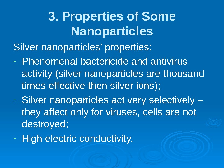 3. Properties of Some Nanoparticles Silver nanoparticles' properties: - Phenomenal bactericide and antivirus activity (silver nanoparticles