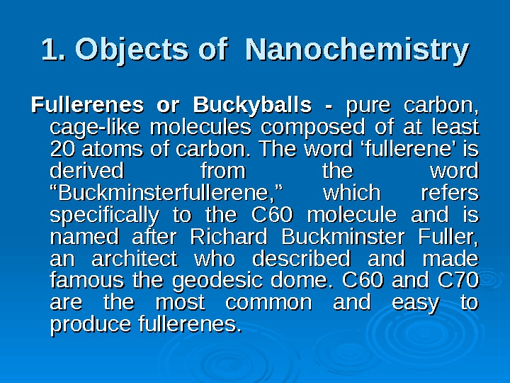 1. Objects of Nanochemistry Fullerenes or Buckyballs - pure carbon,  cage-like molecules composed of at