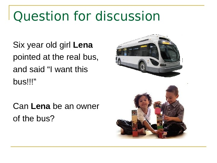 Question for discussion Six year old girl Lena pointed at the real bus, and
