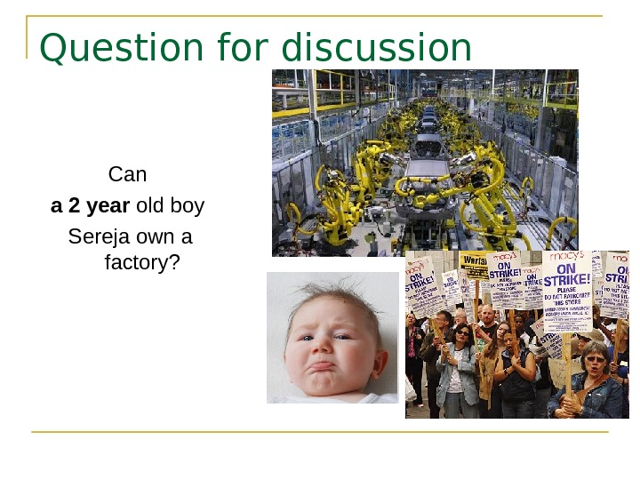 Question for discussion Can a 2 year old boy Sereja own a factory?