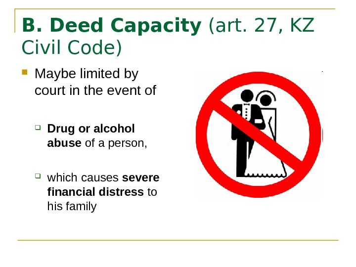 B. Deed Capacity (art. 27, KZ Civil Code) Maybe limited by court in the