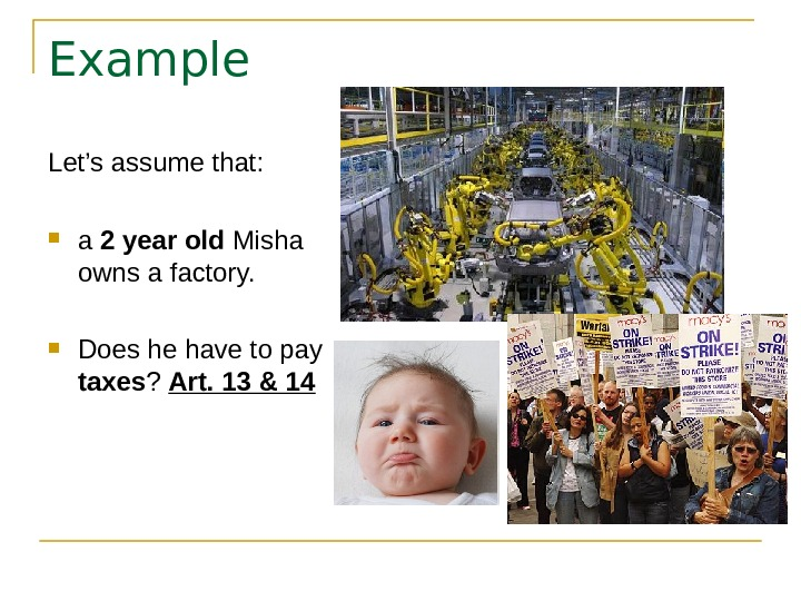 Example Let's assume that:  a 2 year old Misha owns a factory.