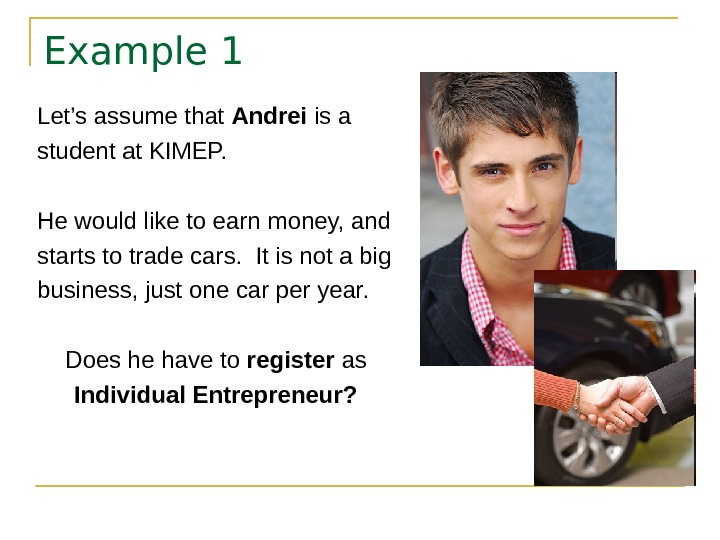 Example 1 Let's assume that Andrei is a student at KIMEP. He would like