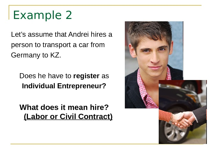Example 2 Let's assume that Andrei hires a person to transport a car from