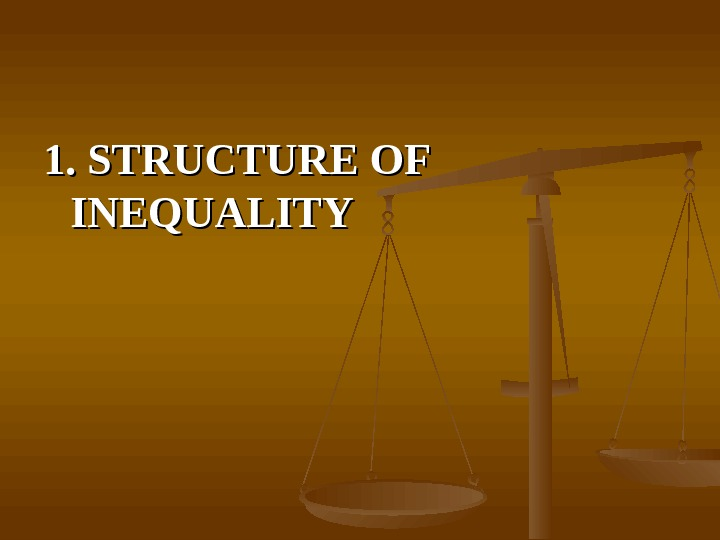 1. STRUCTURE OF INEQUALITY