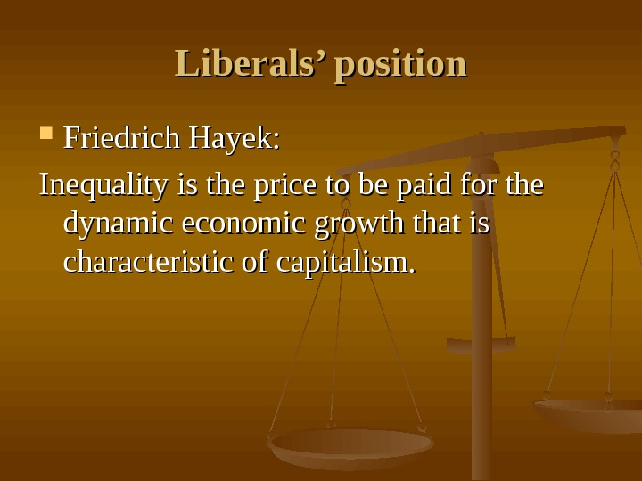 Liberals' position Friedrich Hayek: Inequality is the price to be paid for the dynamic economic growth
