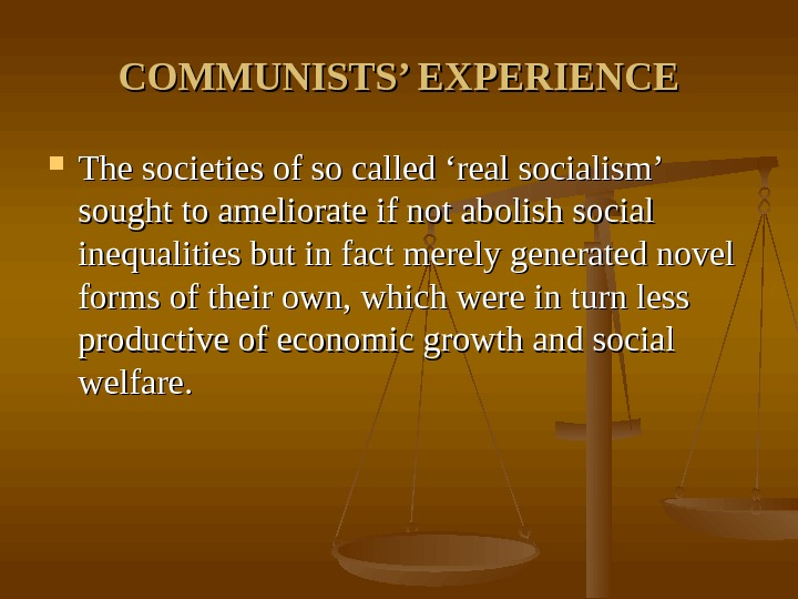 COMMUNISTS' EXPERIENCE The societies of so called 'real socialism' sought to ameliorate if not abolish social