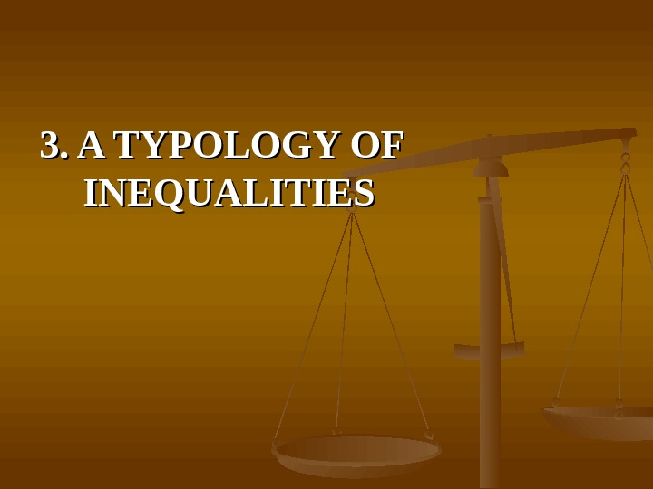 3. A TYPOLOGY OF INEQUALITIES