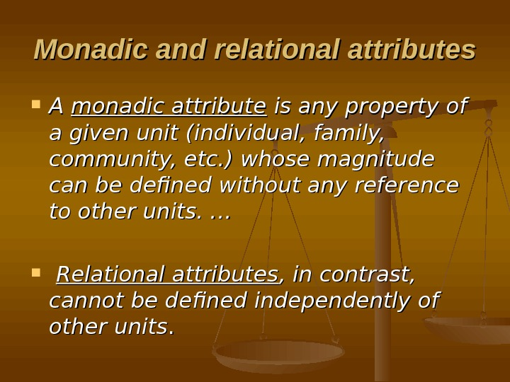 Monadic and relational attributes A A monadic attribute is any property of a given unit (individual,