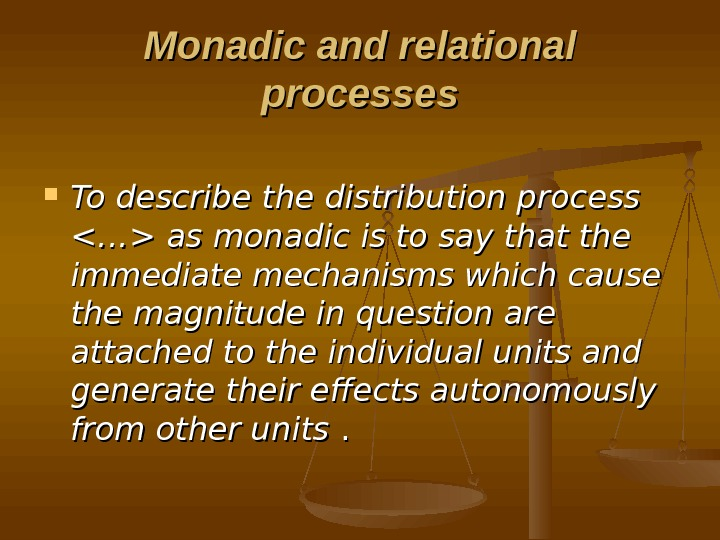 Monadic and relational processes To describe the distribution process … as monadic is to say that