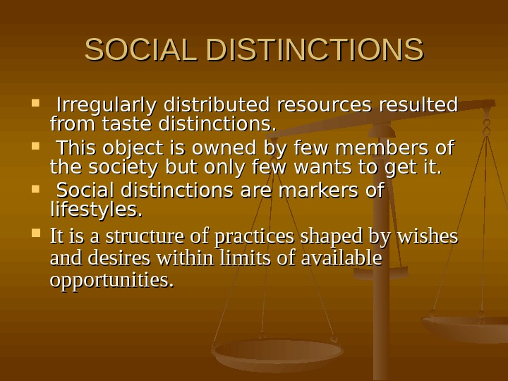 SOCIAL DISTINCTIONS Irregularly distributed resources resulted from taste distinctions. This object is owned by few members