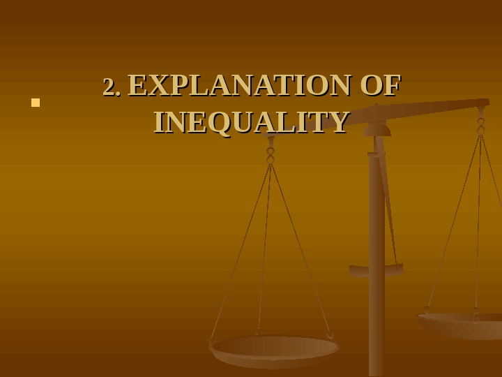2. 2.  EXPLANATION OF INEQUALITY