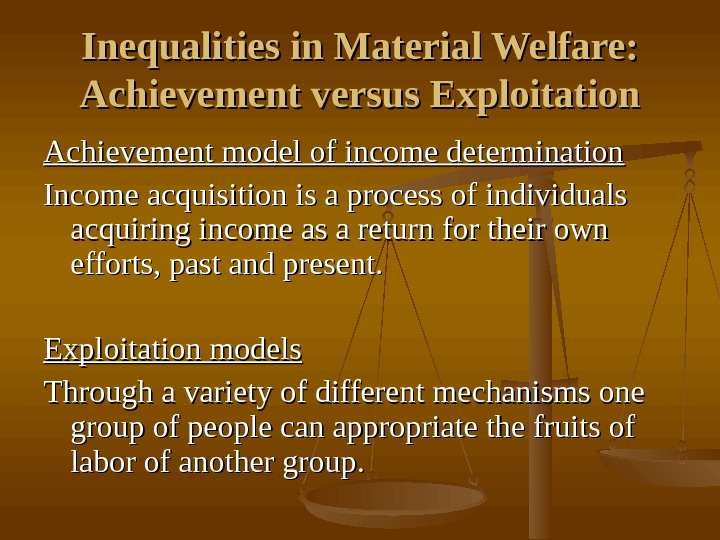 Inequalities in Material Welfare:  Achievement versus Exploitation Achievement model of income determination Income acquisition is