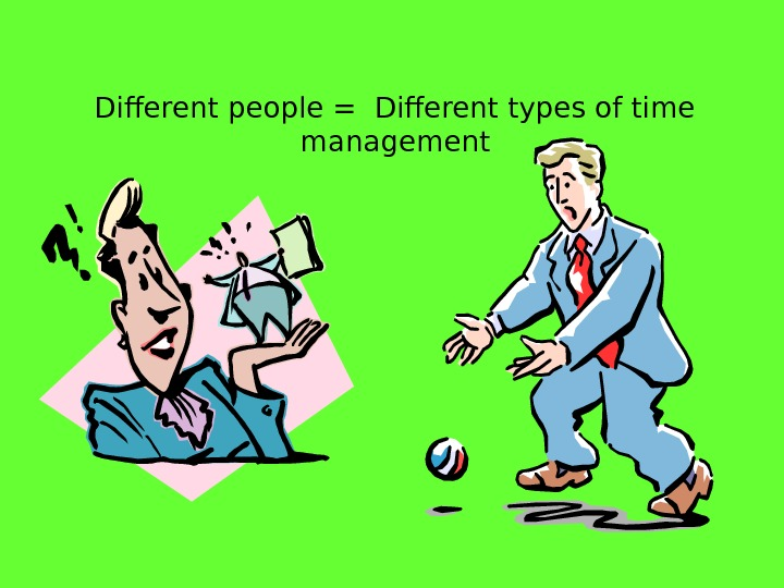 Different people = Different types of time management