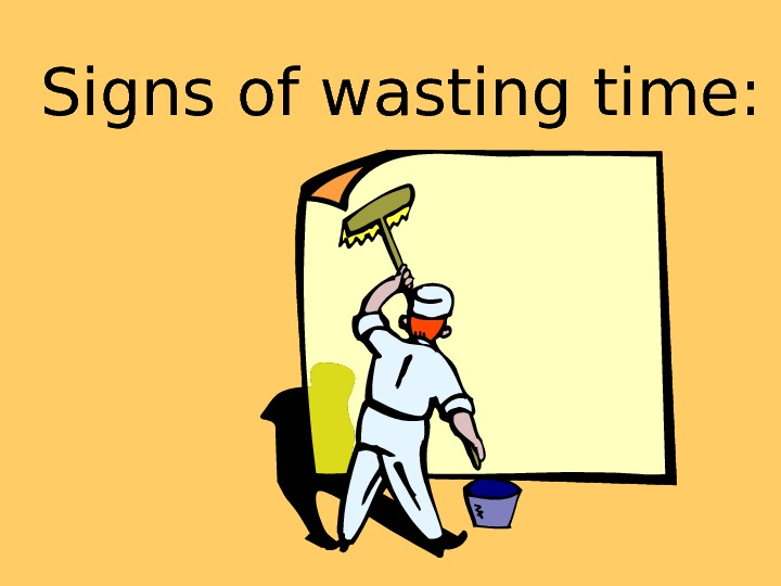 Signs of wasting time:
