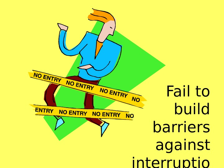 Fail to build barriers against interruptio ns.