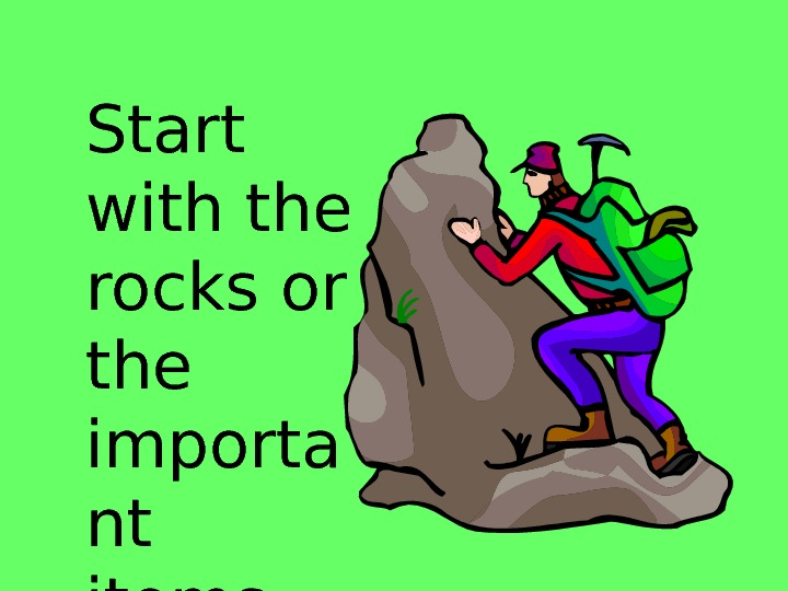 Start with the rocks or the importa nt items.