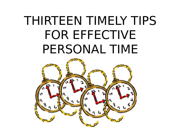 THIRTEEN TIMELY TIPS FOR EFFECTIVE PERSONAL TIME MANAGEMENT