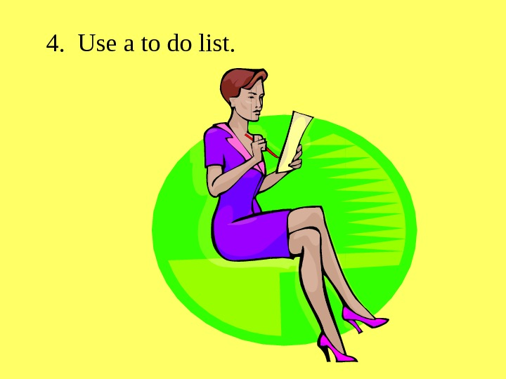 4.  Use a to do list.