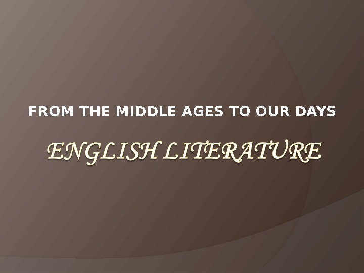 FROM THE MIDDLE AGES TO OUR DAYS