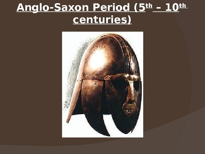 Anglo-Saxon Period (5 th – 10 th  centuries)