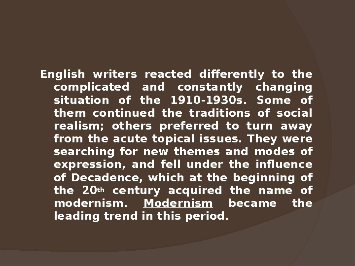 English writers reacted differently to the complicated and constantly changing situation of the 1910 -1930 s.