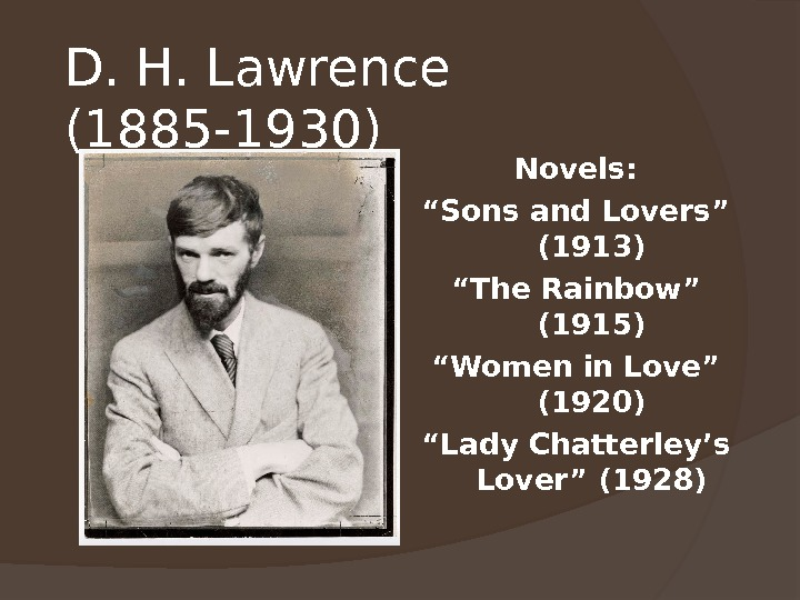 "D. H. Lawrence (1885 -1930)  Novels: "" Sons and Lovers"" (1913) "" The Rainbow"" (1915)"