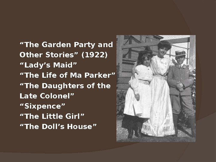 """ The Garden Party and Other Stories"" (1922) "" Lady's Maid"" "" The Life of Ma"