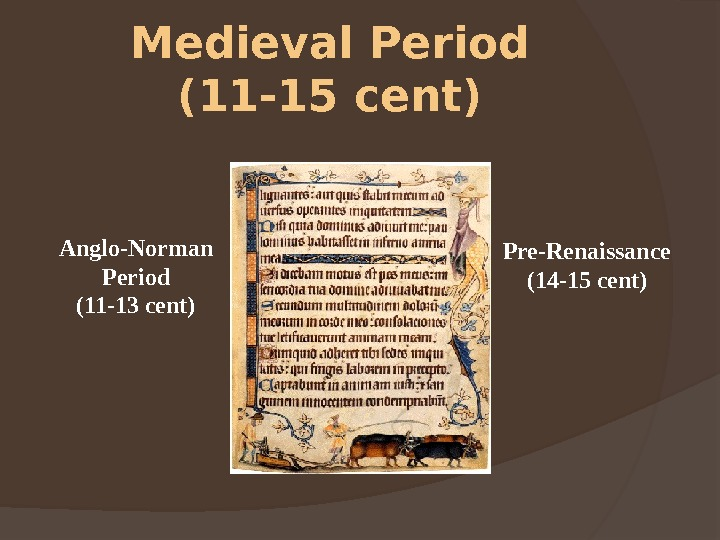 Medieval Period (11 -15 cent)  Anglo-Norman  Period  (11 -13 cent) Pre-Renaissance (14 -15