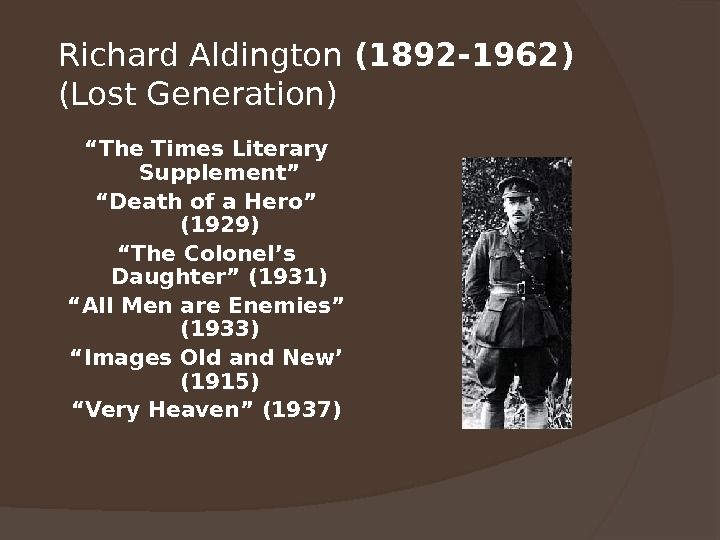 "Richard Aldington (1892 -1962)  (Lost Generation) "" The Times Literary Supplement"" "" Death of a"