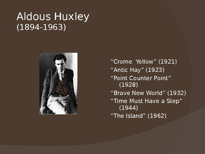 "Aldous Huxley (1894 -1963) "" Crome Yellow"" (1921) "" Antic Hay"" (1923) "" Point Counter Point"""