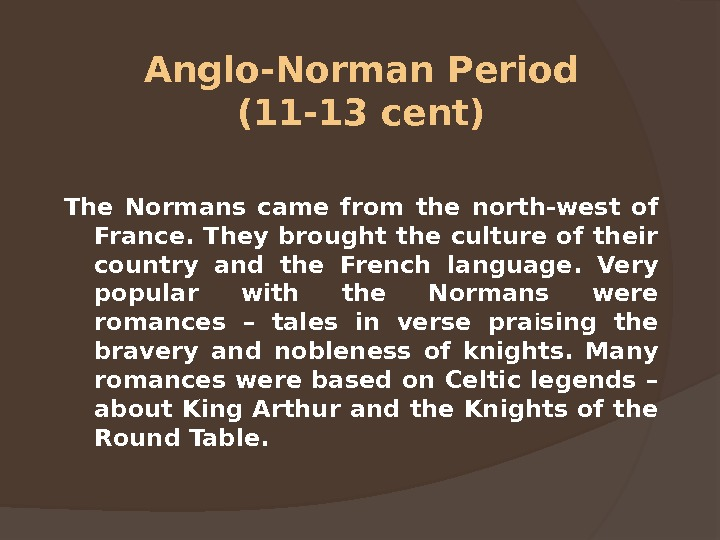 Anglo-Norman Period (11 -13 cent) The Normans came from the north-west of France. They brought the