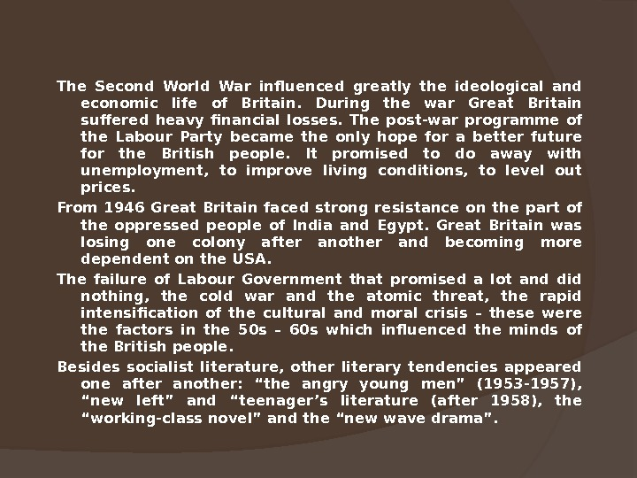 The Second World War influenced greatly the ideological and economic life of Britain.  During the
