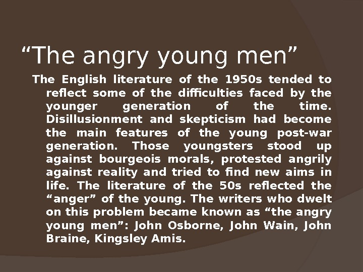 """ The angry young men"" The English literature of the 1950 s tended to reflect some"