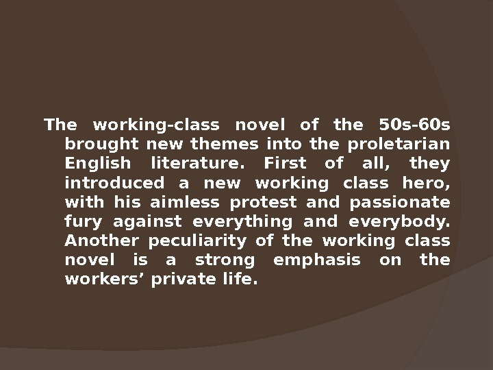 The working-class novel of the 50 s-60 s brought new themes into the proletarian English literature.