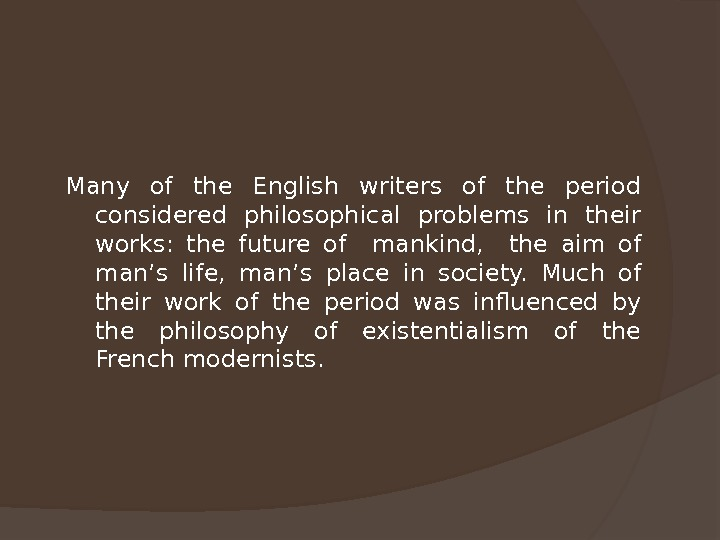 Many of the English writers of the period considered philosophical problems in their works:  the