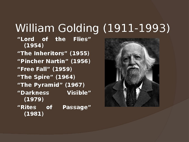 "William Golding (1911 -1993) "" Lord of the Flies"" (1954) "" The Inheritors"" (1955) "" Pincher"
