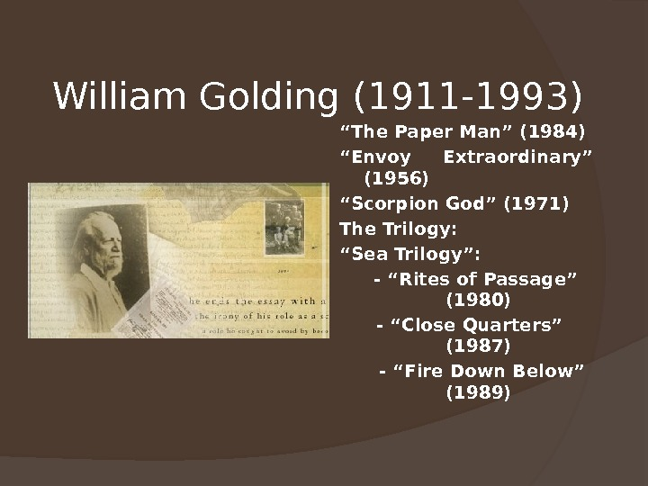 "William Golding (1911 -1993) "" The Paper Man"" (1984) "" Envoy Extraordinary"" (1956) "" Scorpion God"""